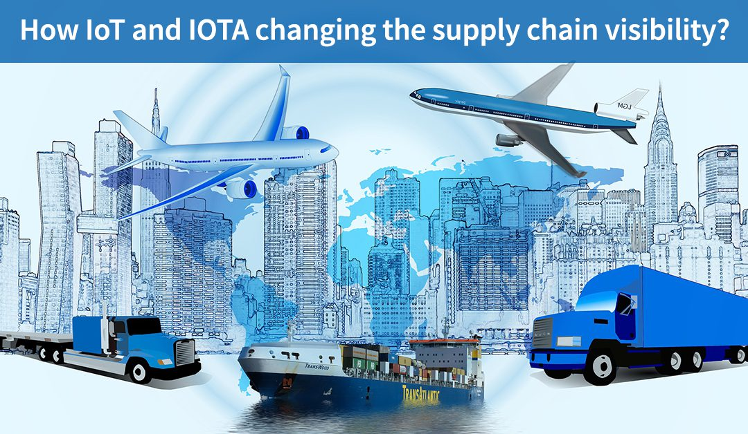 How IoT and IOTA changing the supply chain visibility